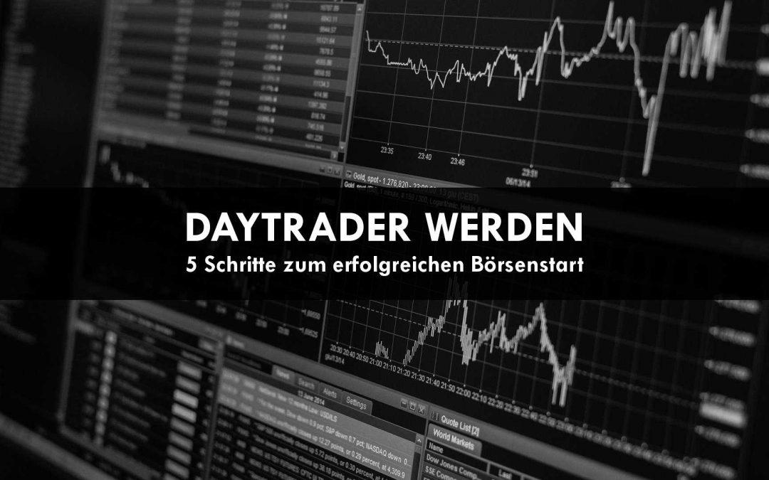 Daytrader werden – 5 Schritte zum erfolgreichen Börsenstart