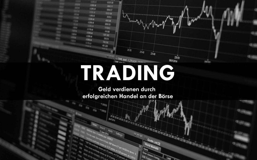 Trading – Geld verdienen durch erfolgreichen Handel an der Börse